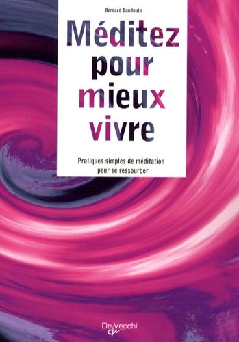 Bernard Baudouin - Méditez pour mieux vivre - Pratiques simples de méditation pour se ressourcer.