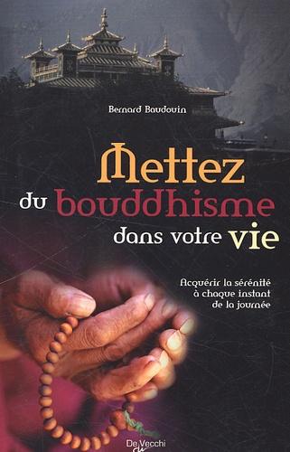 Bernard Baudouin - Mettez du bouddhisme dans votre vie - Acquérir la sérénité à chaque instant de la journée.