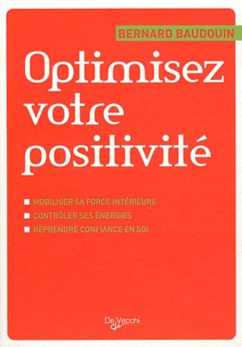 Bernard Baudouin - Optimisez votre positivité.