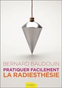 Bernard Baudouin - Pratiquer facilement la radiesthésie - Découvrez vos pouvoirs.
