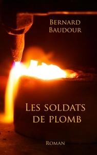 Bernard Baudour - Les soldats de plomb.