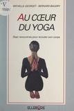 Bernard Baudry et Michelle Georget - Au cœur du yoga - Sept rencontres pour écouter son corps.