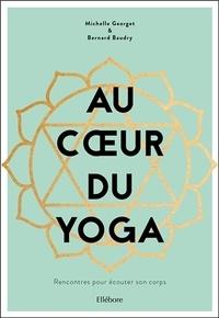 Bernard Baudry et Michelle Georget - Au coeur du yoga - Rencontres pour écouter son corps.