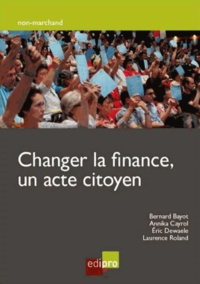 Bernard Bayot et Annika Cayrol - Changer la finance, un acte citoyen.