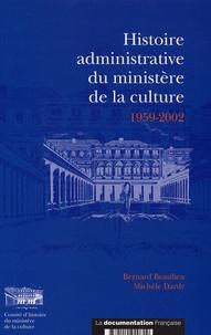 Bernard Beaulieu - Histoire administrative du Ministère de la Culture 1959-2002 - Lesc services de l'administration centrale.
