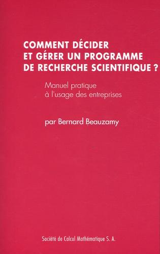 Bernard Beauzamy - Comment décider et gérer un programme de recherche scientifique ? - Manuel pratique à l'usage des entreprises.
