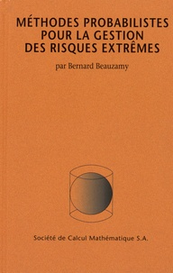 Bernard Beauzamy - Méthodes probabilistes pour la gestion des risques extrêmes.