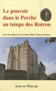 Bernard Beck et Joseph Decaëns - Le pouvoir dans le Perche au temps des Rotrou - Actes du colloque du 22 octobre 2006 à Nogent-le-Rotrou.