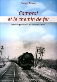 Bernard Becquet - Cambrai et le chemin de fer - Mémoire ferroviaire d'une ville du Nord.