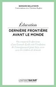 Bernard Belletante - Education, dernière frontière avant le monde - Ou comment le directeur d'une Grande Ecole voit l'évolution de l'enseignement pour bien vivre avec les réalités de demain.