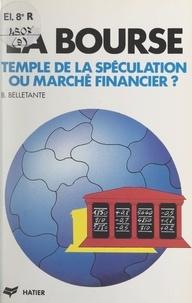 Bernard Belletante - La Bourse - Temple de la spéculation ou marché financier ?.