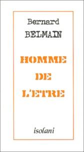Bernard Belmain - Homme de l'être - Quelques pensées et quelques vers.