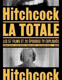 Bernard Benoliel et Gilles Esposito - Hitchcock, la totale - Les 57 films et 20 épisodes TV expliqués.