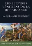Bernard Berenson - Les peintres vénitiens de la Renaissance.