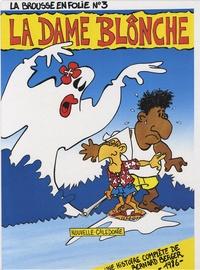 Bernard Berger - La brousse en folie Tome 3 : La dame blônche.