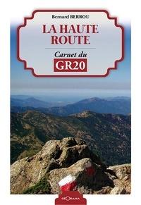 Bernard Berrou - La haute route - Carnet du GR20.