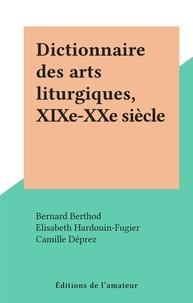 Bernard Berthod et Elisabeth Hardouin-Fugier - Dictionnaire des arts liturgiques, XIXe-XXe siècle.