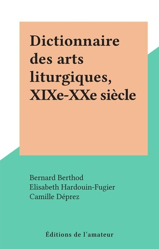Dictionnaire des arts liturgiques, XIXe-XXe siècle