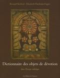 Bernard Berthod et Elisabeth Hardouin-Fugier - Dictionnaire des objets de dévotion - Dans l'Europe catholique.
