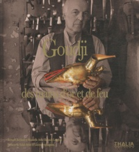 Bernard Berthod et Manuelle Anne Renault-Langlois - Goudji, des mains d'or et de feu.