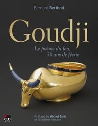 Bernard Berthod - Goudji - Le poème du feu, 50 ans de féerie.