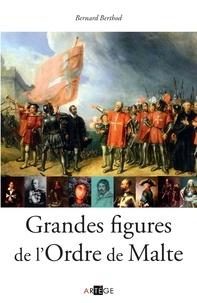 Bernard Berthod - Grandes figures de l'Ordre de Malte.