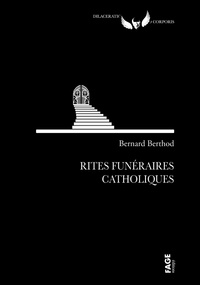 Bernard Berthod - Rites funéraires catholiques.