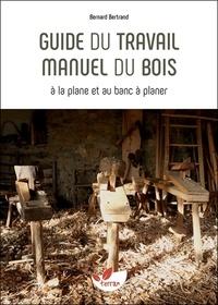 Bernard Bertrand - Guide du travail manuel du bois.