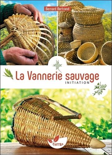 Bernard Bertrand - La vannerie sauvage - Initiation.