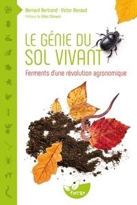 Bernard Bertrand et Victor Renaud - Le génie du sol vivant.