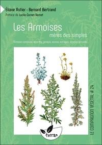 Bernard Bertrand et Eliane Astier - Les armoises, mères des simples - Armoise commune, absinthe, génépis, aurone, estragon, armoise annuelle....