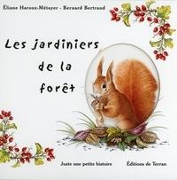 Bernard Bertrand et Eliane Haroux-Métayer - Les jardiniers de la forêt.