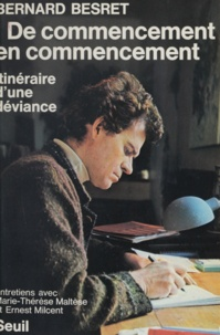 Bernard Besret et Marie-Thérèse Maltèse - De commencement en commencement - Itinéraire d'une déviance.