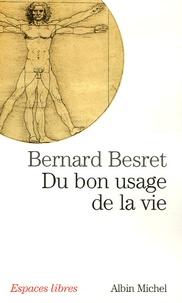 Bernard Besret - Du bon usage de la vie.