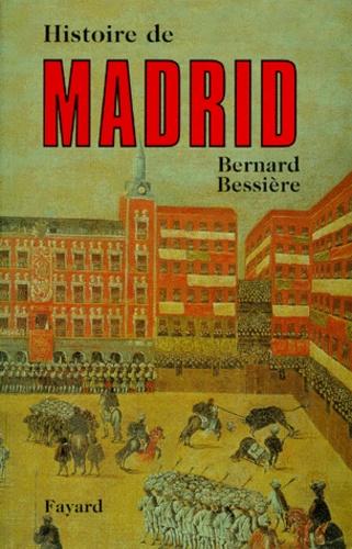 Bernard Bessière - Histoire de Madrid.