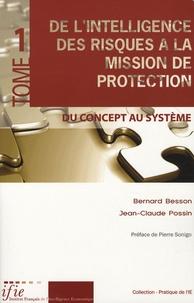 Bernard Besson et Jean-Claude Possin - De l'intelligence des risques à la mission de protection - Tome 1, Du concept au système.