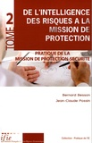 Bernard Besson et Jean-Claude Possin - De l'intelligence des risques à la mission de protection - Tome 2, Pratique de la Mission de protection-sécurité.