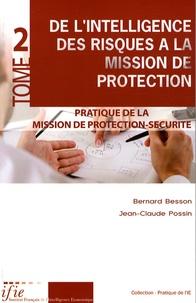 Bernard Besson et Jean-Claude Possin - De l'intelligence des risques à la mission de protection - Tome 2, Pratique de la Mission de protection-sécurité.