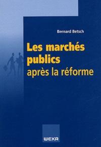 Bernard Betsch - Les marchés publics après la réforme.