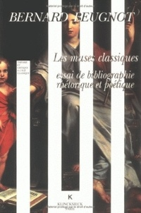 Bernard Beugnot - Les muses classiques - Essai de bibliographie rhétorique et poétique, 1610-1716.
