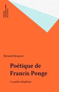 Bernard Beugnot - Poétique de Francis Ponge - Le palais diaphane.