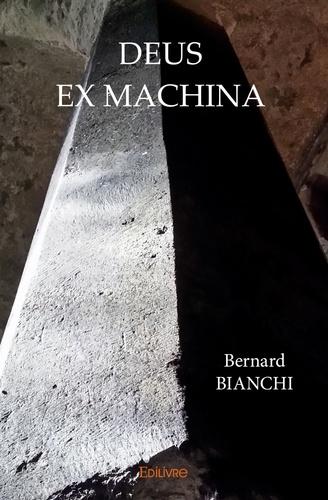 Bernard Bianchi - Deus ex machina.