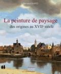Bernard Biard - La peinture de paysage et son influence, des origines au XVIIe siècle.