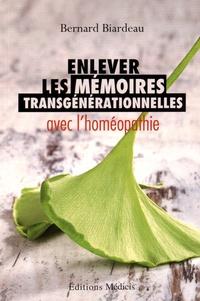 Il livre le téléchargement Enlever les mémoires transgénérationnelles avec l'homéopathie par Bernard Biardeau  (Litterature Francaise)