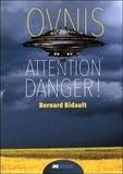 Bernard Bidault - Ovnis : attention danger !.
