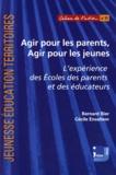 Bernard Bier et Cécile Ensellem - Agir pour les parents, agir pour les jeunes - L'expérience des Ecoles des parents et des éducateurs.