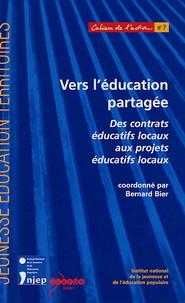 Bernard Bier - Vers l'éducation partagée - Des contrats éducatifs locaux aux projets éducatifs locaux.