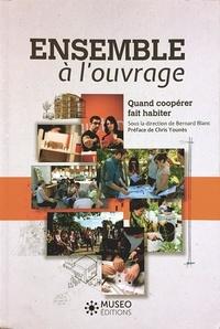 Bernard Blanc - Ensemble à l'ouvrage - Quand coopérer fait habiter.