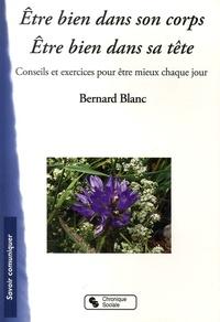 Bernard Blanc - Etre bien dans son corps Etre bien dans sa tête - Conseils et exercices pour être mieux chaque jour.