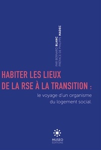 Bernard Blanc - Habiter les lieux de la RSE à la transition - Voyage d'un organisme du logement social en territoire.